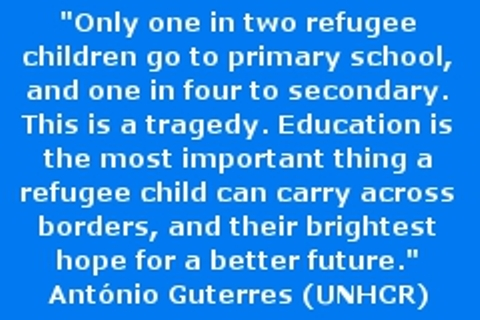 Text of the quote: 'Only one in two refugee children go to primary school, and one in four to secondary. This is a tragedy. Education is the most important thing a refugee child can carry across borders, and their brightest hope for a better future.'